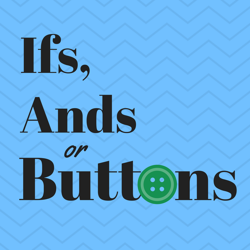Ifs Ands or Buttons