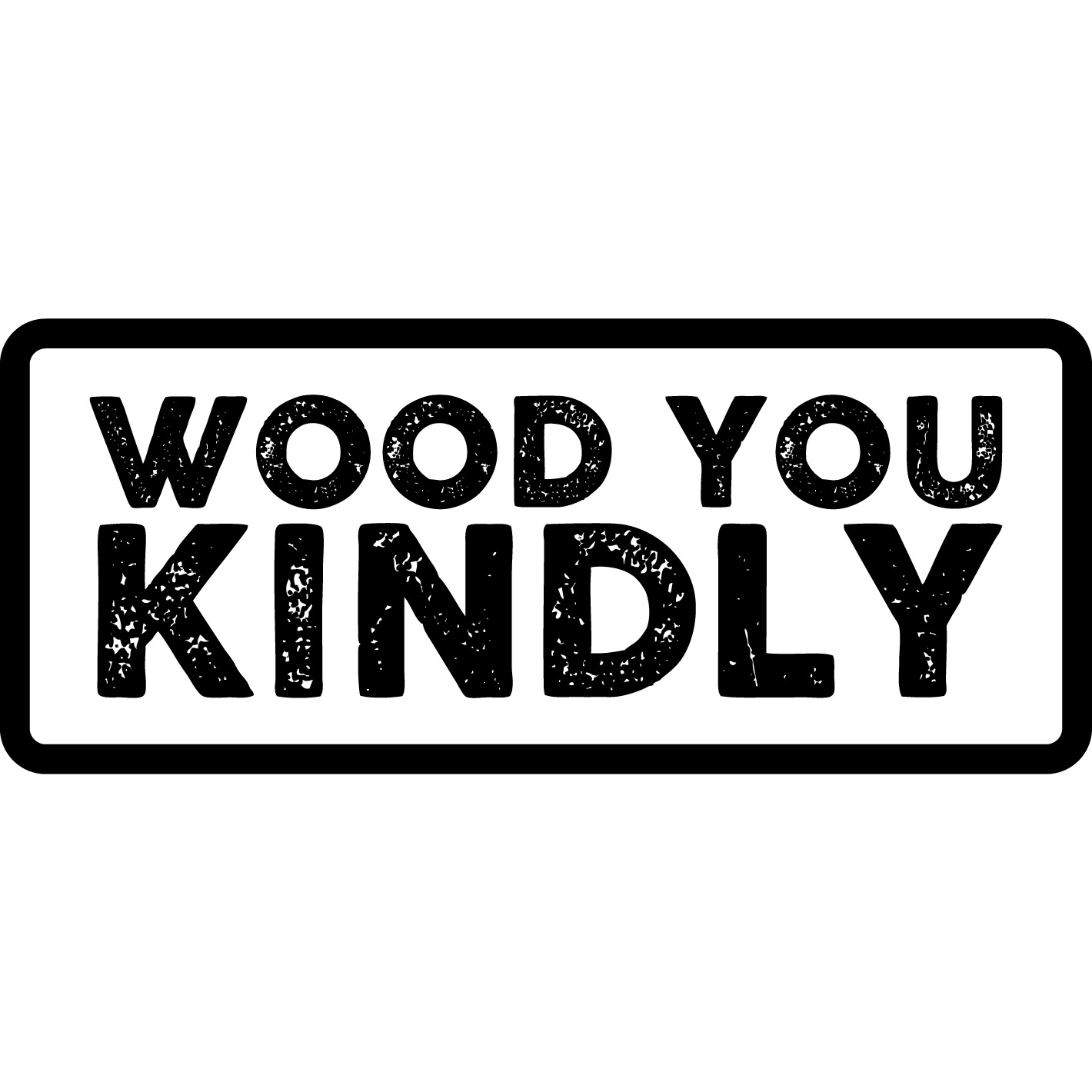 Wood You Kindly